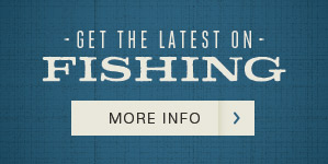 GET THE LATEST ON FISHING